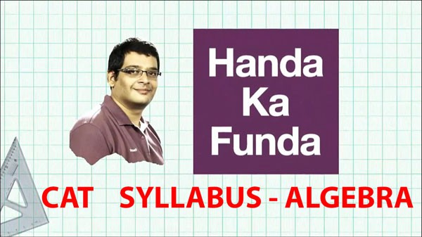 Complete Syllabus of Algebra for CAT 2015 Exam Preparation